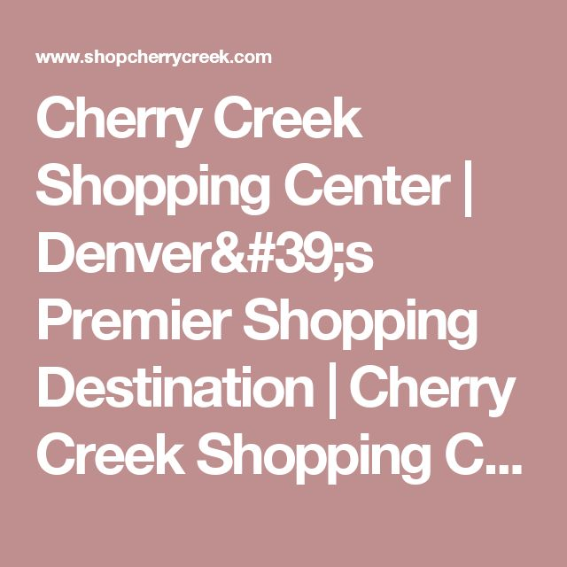 Cherry Creek Shopping Center | Denver's Premier Shopping Destination | Cherry Creek Shopping Center