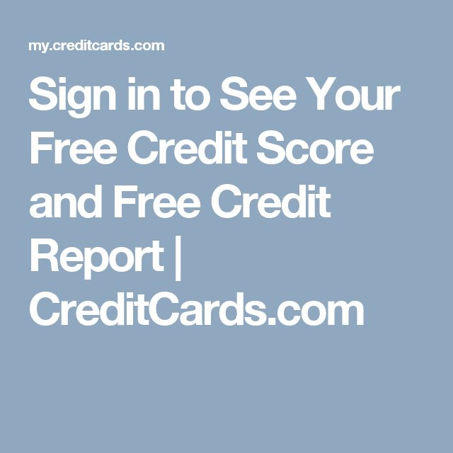 Sign in to See Your Free Credit Score and Free Credit Report   CreditCards.com