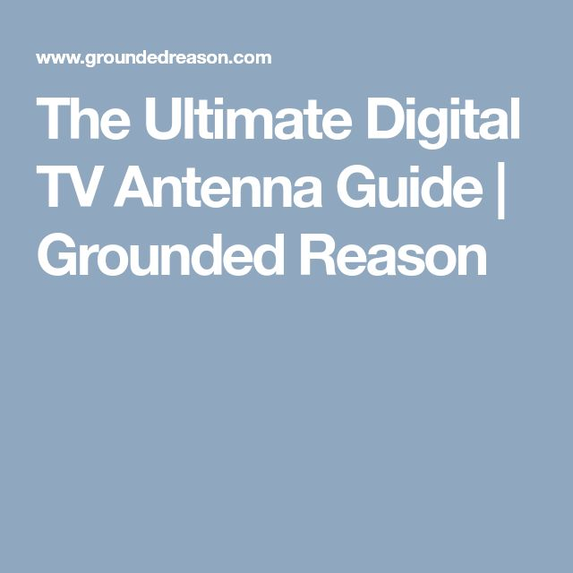 The Ultimate Digital TV Antenna Guide   Grounded Reason