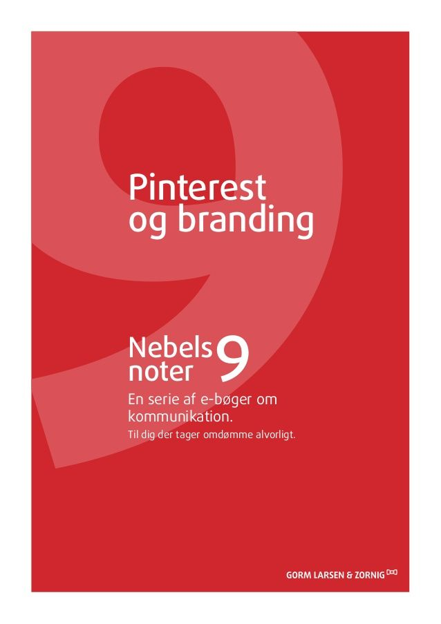 Pinterestog brandingNebelsnoter             9En serie af e-bøger omkommunikation.Til dig der tager omdømme alvorligt.