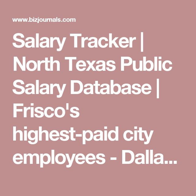Salary Tracker | North Texas Public Salary Database | Frisco's highest-paid city employees - Dallas Business Journal