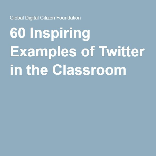 60 Inspiring Examples of Twitter in the Classroom                                                                                                                                                                                 More