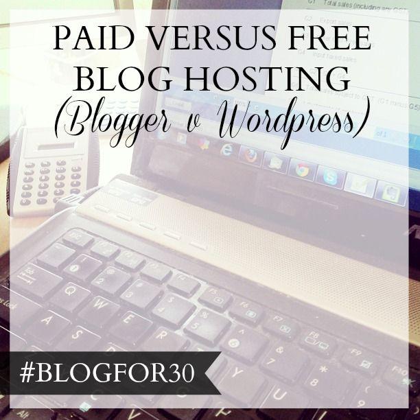 4. of #BlogFor30: Paid vs free blog hosting (Blogger vs Wordpress)