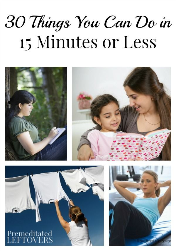 If you are one of those people who always feels short on time, take a look at this list of 30 Things You Can Do in 15 Minutes or Less.