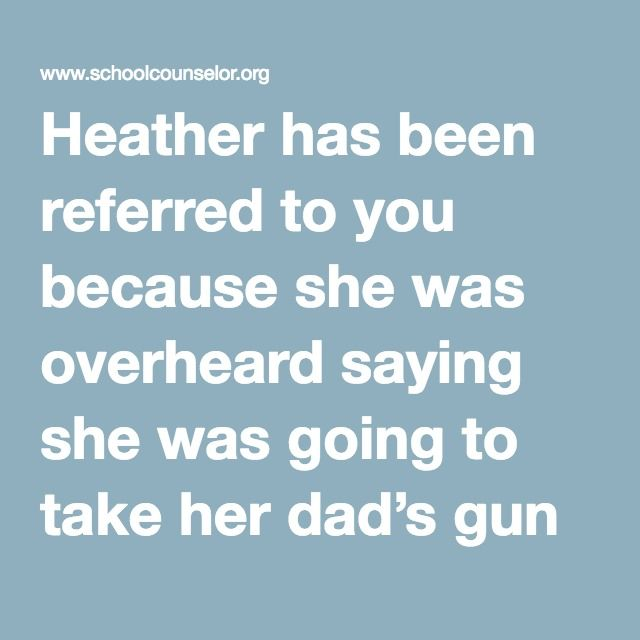 Heather has been referred to you because she was overheard saying she was going to take her dad's gun and blow her brains out. You immediately reach out to Heather, who assures you she did not mean it and that she was just blowing off steam. You call Heather's mother and explain what has been going on, and you tell her you believe her daughter is fine and she does not have to come and get her. You also explain to Heather's mother that you have completed a suicide or no-harm contract with…