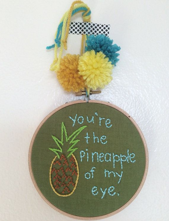 Youre the Pineapple of my Eye Embroidery Hoop Wall by KnotConfetti