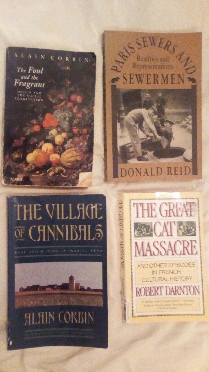 Alain Corbin, Foul & the Fragrant. Donald Reid, Paris sewers and Sewermen. Robert Darnton, Great Cat Massacre. Alain Corbin, Village of Cannibals.