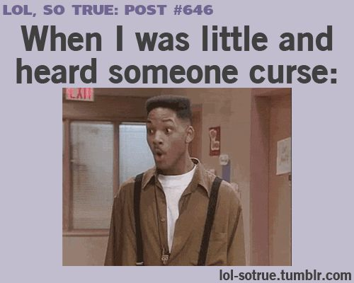 When I was little, I heard nobody curse. :3 But now people at school think I'm…