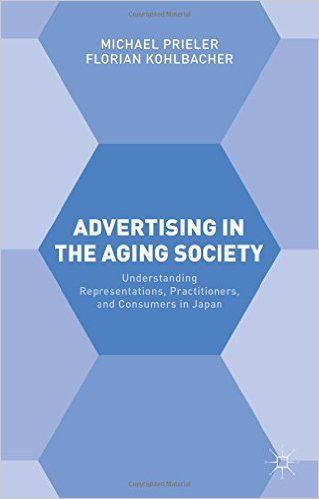 Advertising in the Aging Society: Understanding Representations, Practitioners, and Consumers in Japan