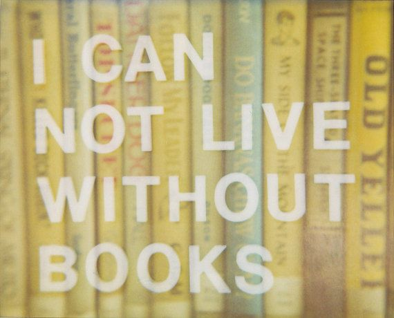 {i can not live without books}