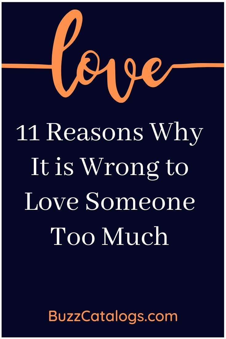 11 Reasons Why It Is Wrong To Love Someone Too Much Whatislove Lovesayings Romance Lovewords Look Love Quotes For Him Loving Someone If You Love Someone
