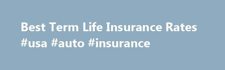 Best Term Life Insurance Rates #usa #auto #insurance http://insurances.nef2.com/best-term-life-insurance-rates-usa-auto-insurance/  #life insurance rates # Protect Your Loved Ones and Gain Peace of Mind. Finding a Policy is Easy We work with the most trusted names in the business to bring you deals that can't be beat. Why shop around on countless websites for rates that are tough to compare when you can get it all here in about five minutes? There's no cost to use our service and no…
