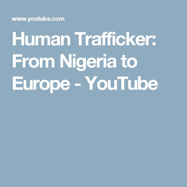 Human Trafficker: From Nigeria to Europe - YouTube