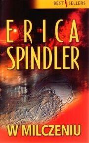 """""""W milczeniu"""" - Erica Spindler. Ten i inne jej kryminały są znakomite."""