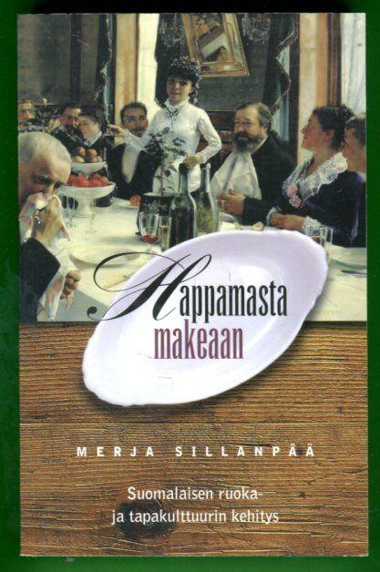 Merja Sillanpää: Happamasta makeaan: Suomalaisen ruoka- ja tapakulttuurin kehitys, Gummerus, 2000