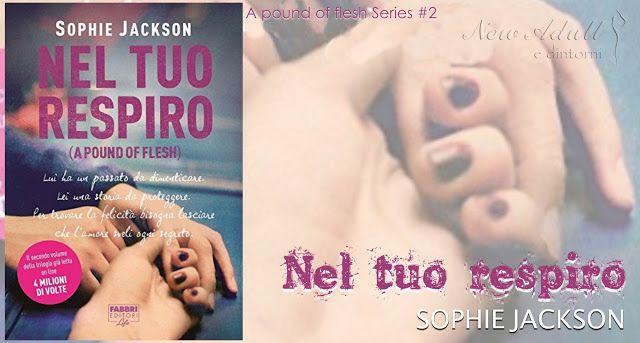 """NEW ADULT E DINTORNI: NEL TUO RESPIRO """"A pound of flesh #2"""" di SOPHIE JA..."""