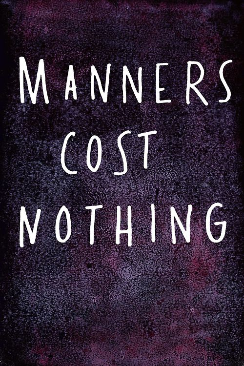Manners......Always.