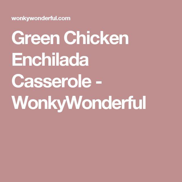 Green Chicken Enchilada Casserole - WonkyWonderful