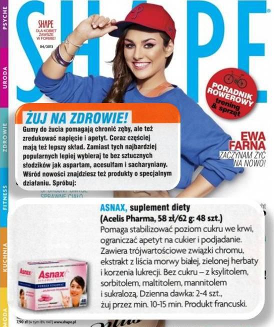 SHAPE, kwiecień 2013. Magazyn SHAPE poleca Asnax™! Oni znają się na sposobach na utratę wagi i utrzymanie zgrabnej sylwetki jak mało, kto. A Asnax™ to guma o specjalnym działaniu: pomaga ograniczyć apetyt na słodkości i pozbyć się nawyku podjadania między posiłkami.