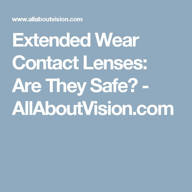 Extended Wear Contact Lenses: Are They Safe? - AllAboutVision.com