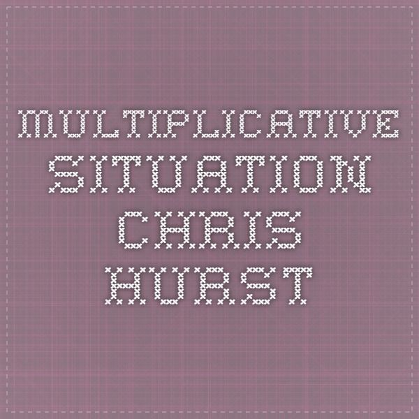 Multiplicative Situation Chris Hurst