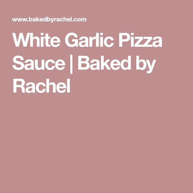 White Garlic Pizza Sauce | Baked by Rachel