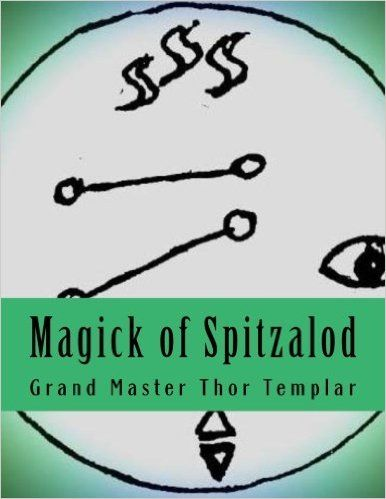 Magick of Spitzalod: Ancient Order of Spitzalod - Book I: Dr Thor Templar, Tomemaster Harry Martin: 9781514285992: Amazon.com: Books
