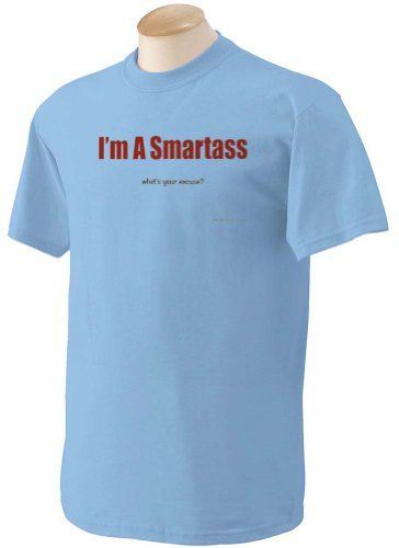 Im A Smartass whats your excuse? Adult Short Sleeve T-Shirt BLUE LARGE