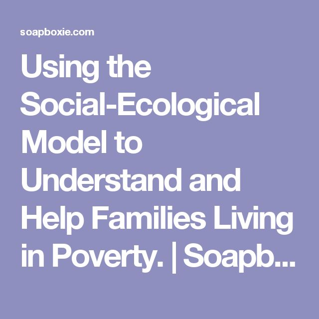 Using the Social-Ecological Model to Understand and  Help Families Living in Poverty. | Soapboxie