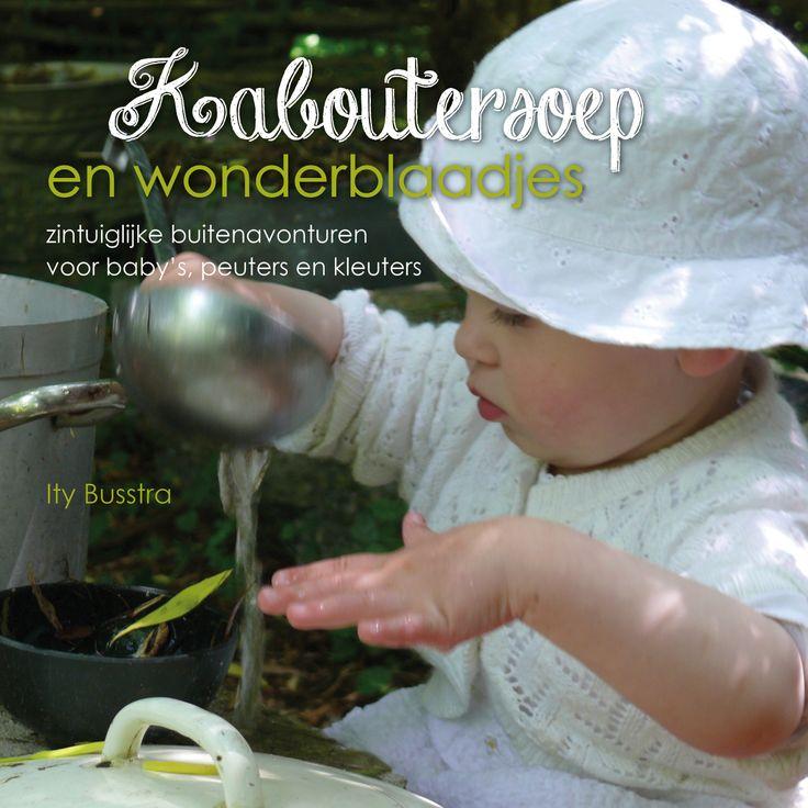 'Kaboutersoep en wonderblaadjes - zintuiglijke buitenavonturen voor baby's, kleuters en peuters', Ity Busstra