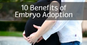 Looking for a less expensive way to adopt? Consider embryo adoption!  www.nrfa.org 10 benefits of embryo adoption, low cost adoption, alternative to infertility treatments, growing a family