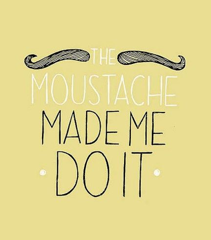 @Katie Kirkman I heard you liked mustaches.  16 DIY Mustache Projects.