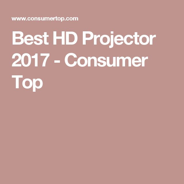 Best HD Projector 2017 - Consumer Top