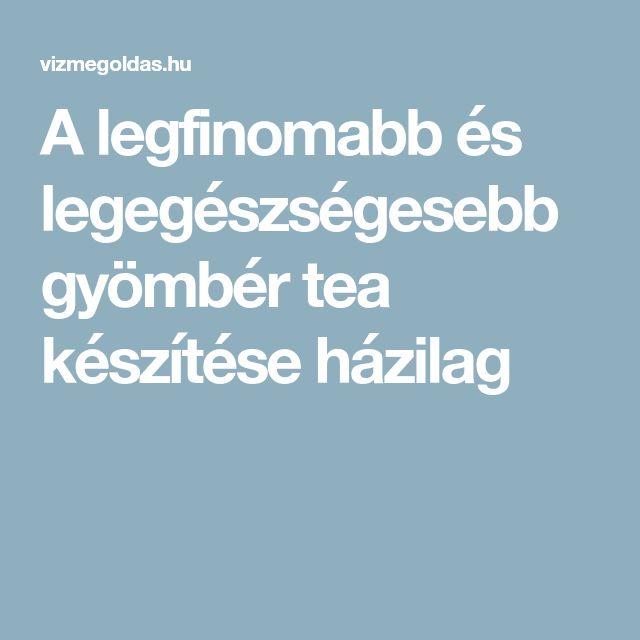 A legfinomabb és legegészségesebb gyömbér tea készítése..
