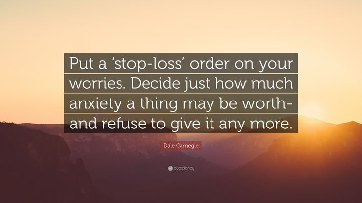 """Dale Carnegie Quote: """"Put a 'stop-loss' order on your worries"""