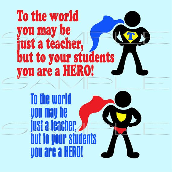 To the world you may be just a teacher but to your ...