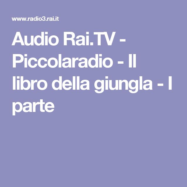 Audio Rai.TV - Piccolaradio - Il libro della giungla - I parte