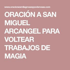 ORACIÓN A SAN MIGUEL ARCANGEL PARA VOLTEAR TRABAJOS DE MAGIA
