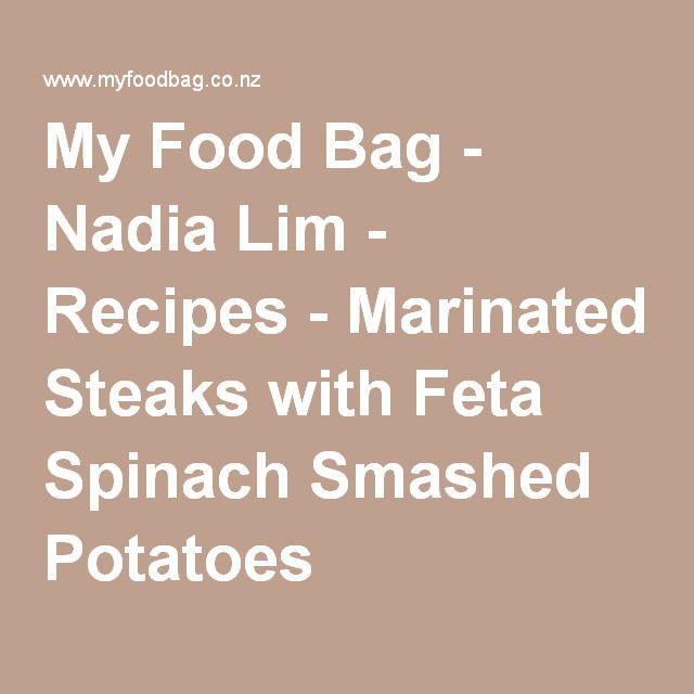 My Food Bag - Nadia Lim - Recipes - Marinated Steaks with Feta Spinach Smashed Potatoes
