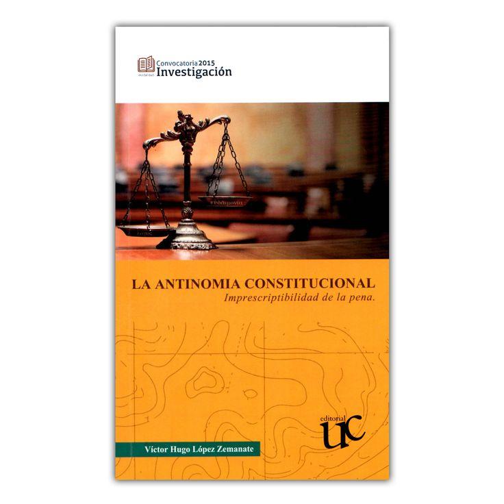 La antinomia constitucional. Imprescriptibilidad de la pena  – Víctor Hugo López Zemanate – Universidad del Cauca www.librosyeditores.com Editores y distribuidores.