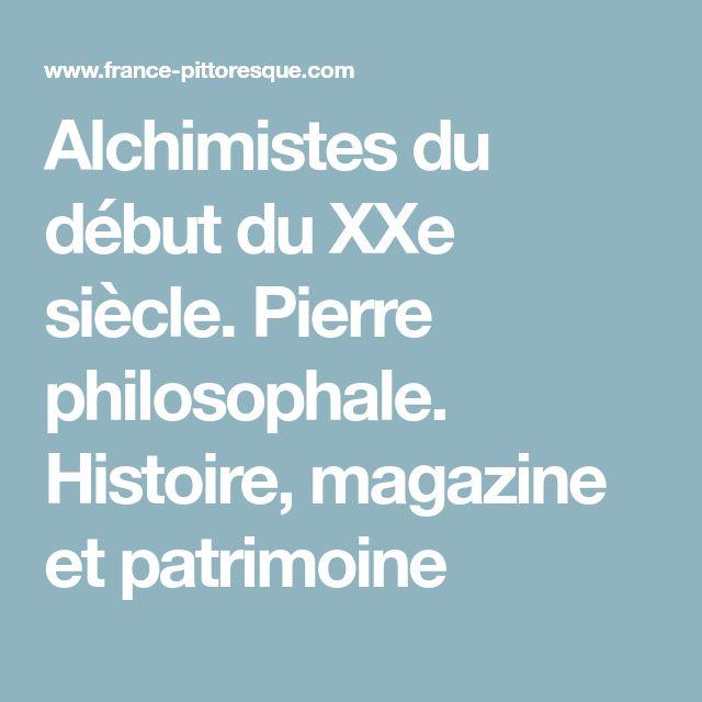 Alchimistes du début du XXe siècle. Pierre philosophale. Histoire, magazine et patrimoine