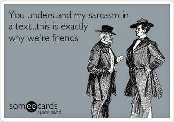 Because everyone in my family of 5 knows exactly how we are saying things. Sarcastic, silly, weird voice.....etc....
