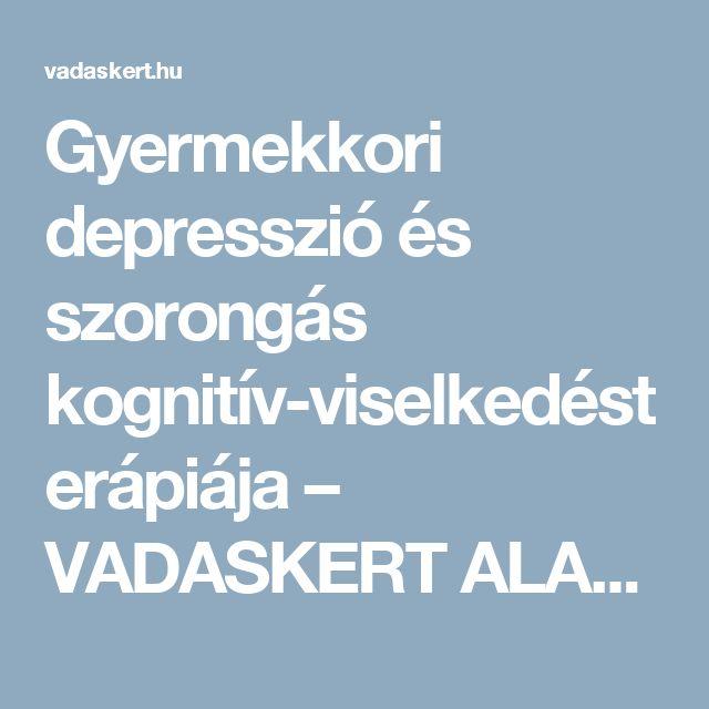 Gyermekkori depresszió és szorongás kognitív-viselkedésterápiája – VADASKERT ALAPÍTVÁNY