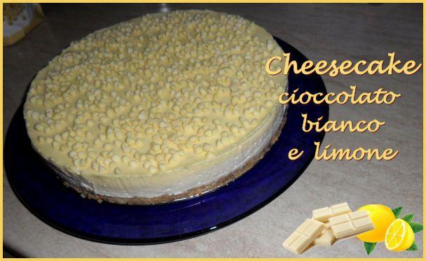 Il piacere di star bene... a tavola!: Cheesecake al cioccolato bianco e limone