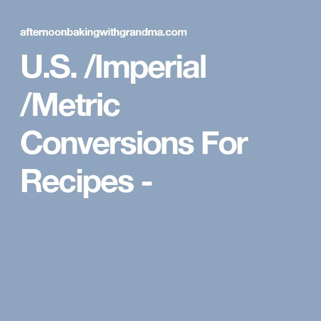 U.S. /Imperial /Metric Conversions For Recipes -