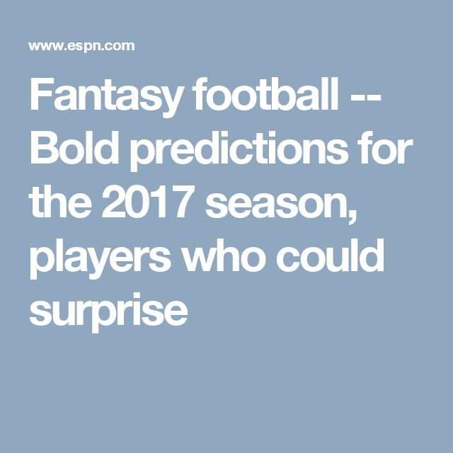 Fantasy football -- Bold predictions for the 2017 season, players who could surprise