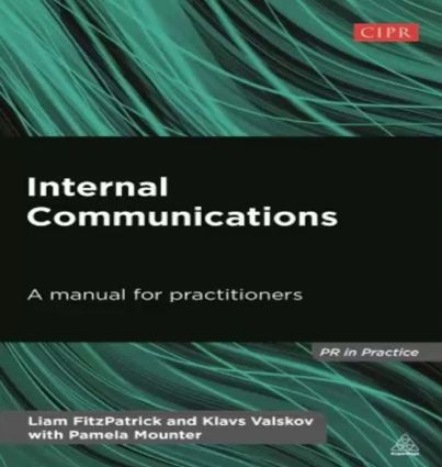 Internal Communications: A Manual for Practitioners (by Liam FitzPatrick and Klavs Valskov)