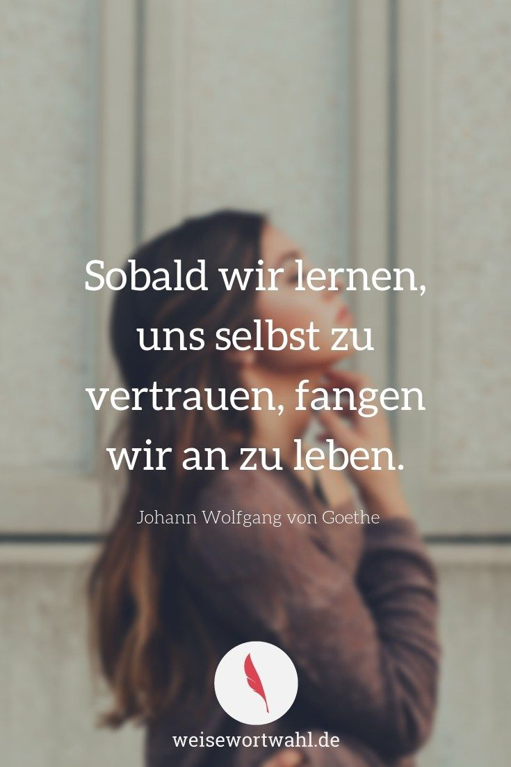 Sobald Wir Lernen Uns Selbst Zu Vertrauen Fangen Wir An Zu Leben Johann Wolfgang Von Goethe Zitate We Vertrauen Zitate Goethe Zitate Shakespeare Zitate