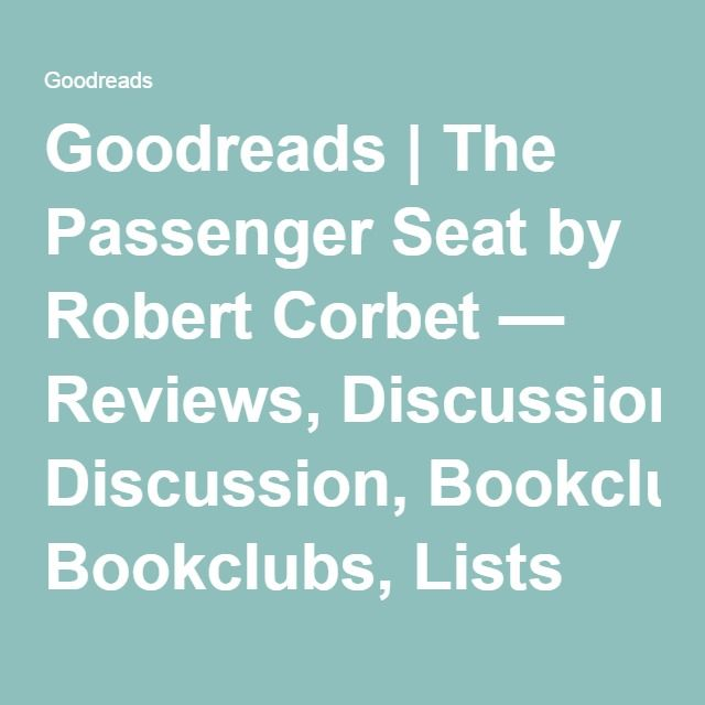 Goodreads | The Passenger Seat by Robert Corbet — Reviews, Discussion, Bookclubs, Lists
