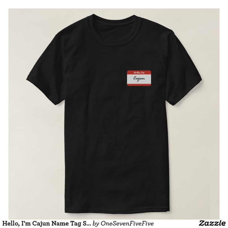"""Hello, I'm Cajun Name Tag Shirt Hello, I'm a Cajun! Let everyone know that you are a proud Cajun with this fun Cajun tee shirt! Cajun shirt features a name tag with the words, """"Hi, I'm Cajun."""" A simple, but fun way to honor your Cajun culture and heritage. Shirt is available in many styles, colors, and sizes and is available for men, women and children. This is the perfect Cajun gift for anyone from Louisiana, Texas, or even further!"""